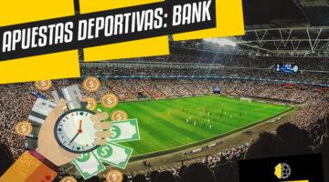 Apuestas: ¿Qué es el Bank?