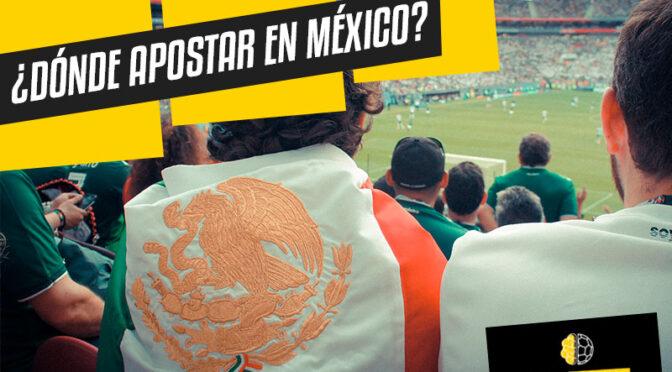 ¿Dónde apostar en México?